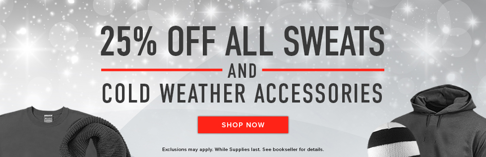 Picture of winter clothing. 25% off all Sweats and Cold Weather Accessories. Free shipping on all orders. Exclusions may apply. While supplies last. See bookseller for details. Click to shop now.